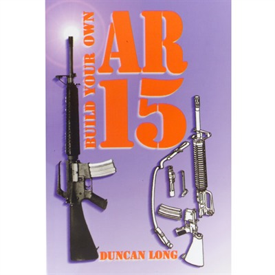 Build Your Own AR-15 by Desert Publications