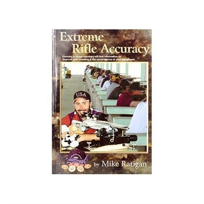 Click here to buy Extreme Rifle Accuracy by Mike Ratigan by Ratigans Accuracy, Inc.